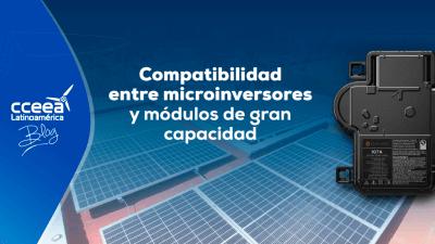 Compatibilidad de microinversores y módulos fotovoltaicos de gran potencia.